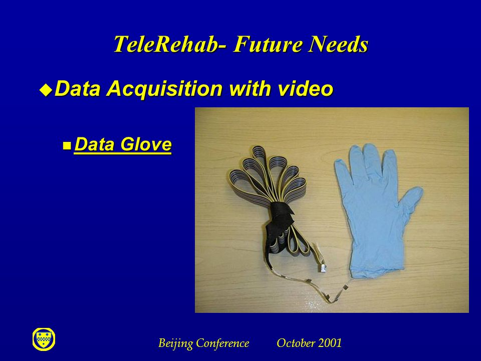 Beijing Conference October 2001 TeleRehab- Future Needs u Data Acquisition with video n Data Glove