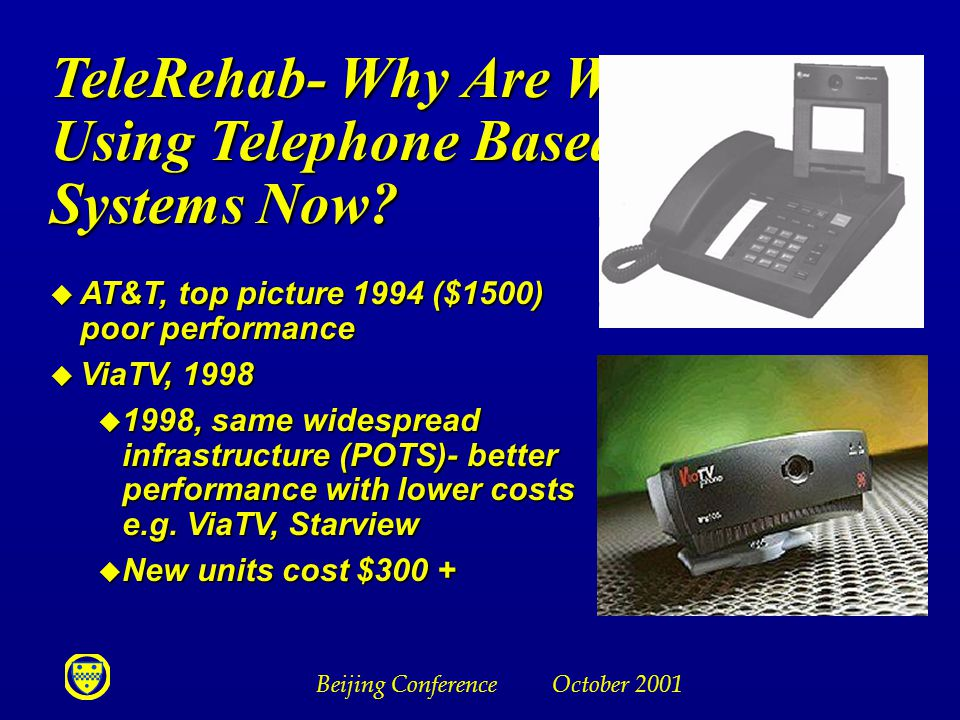 Beijing Conference October 2001 TeleRehab- Why Are We Using Telephone Based Systems Now.