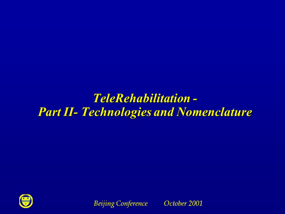Beijing Conference October 2001 TeleRehabilitation - Part II- Technologies and Nomenclature