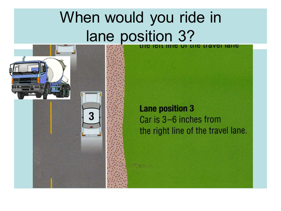When would you ride in lane position 3?