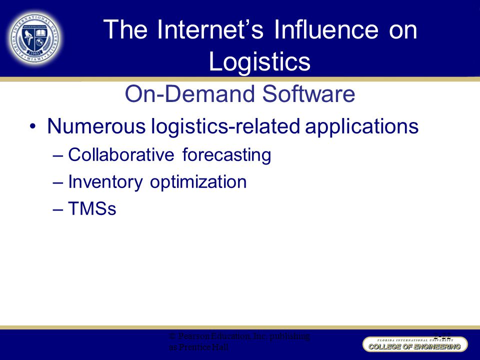 Numerous logistics-related applications –Collaborative forecasting –Inventory optimization –TMSs © Pearson Education, Inc.