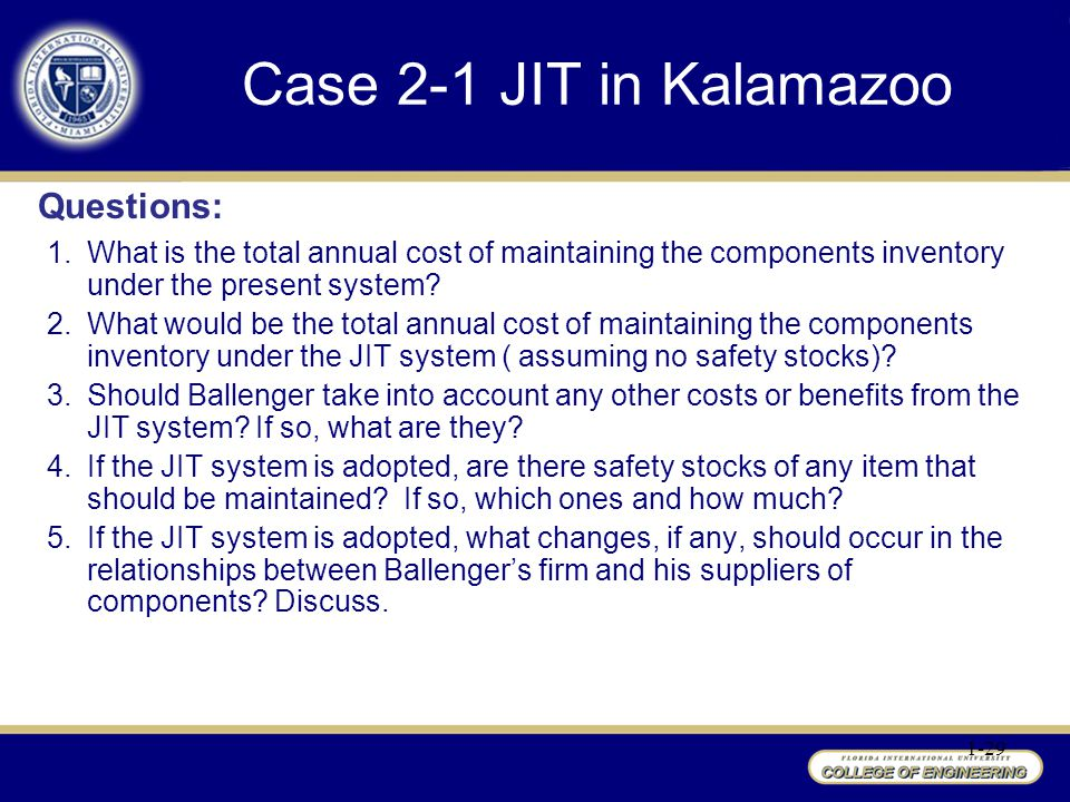 Case 2-1 JIT in Kalamazoo 1-29 1.What is the total annual cost of maintaining the components inventory under the present system.