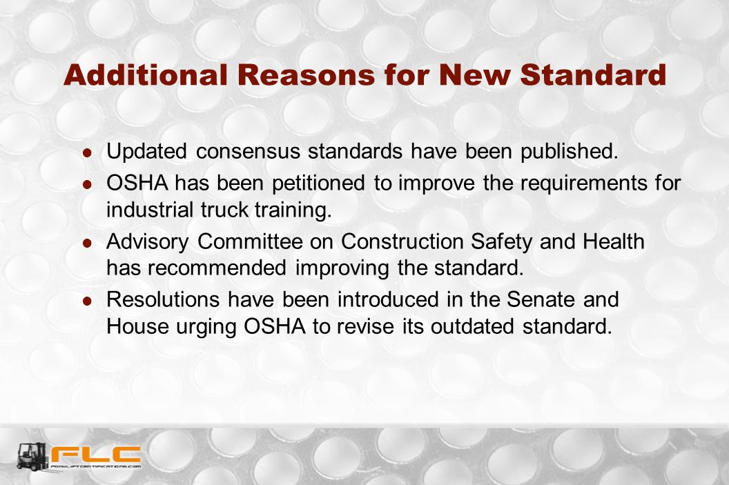 Additional Reasons for New Standard Updated consensus standards have been published. OSHA has been petitioned to improve the requirements for industri