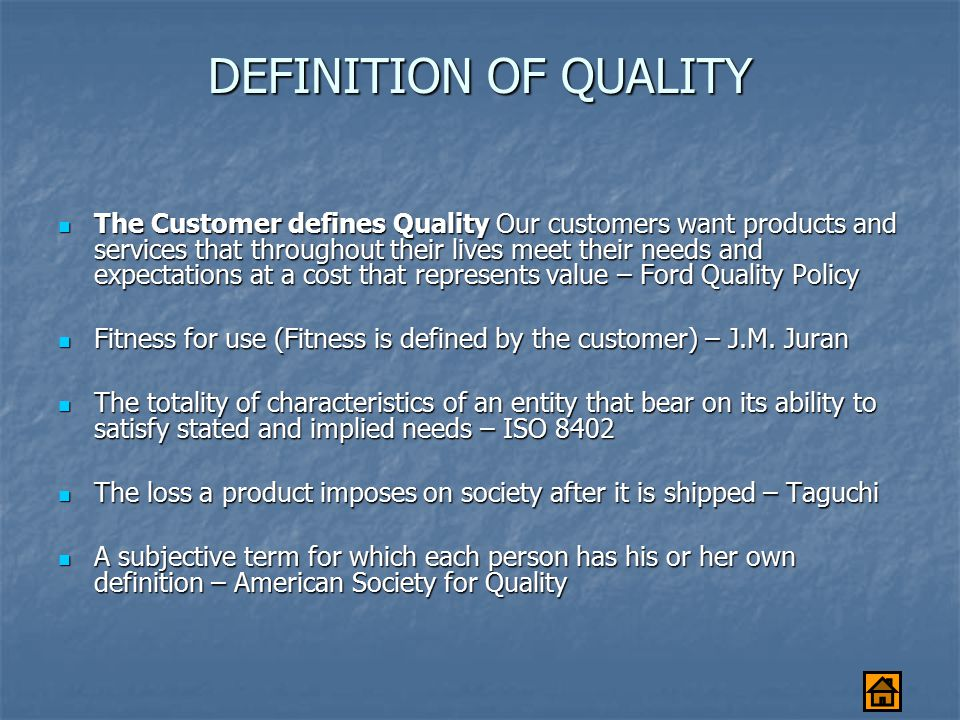 DEFINITION OF QUALITY The Customer defines Quality Our customers want products and services that throughout their lives meet their needs and expectati