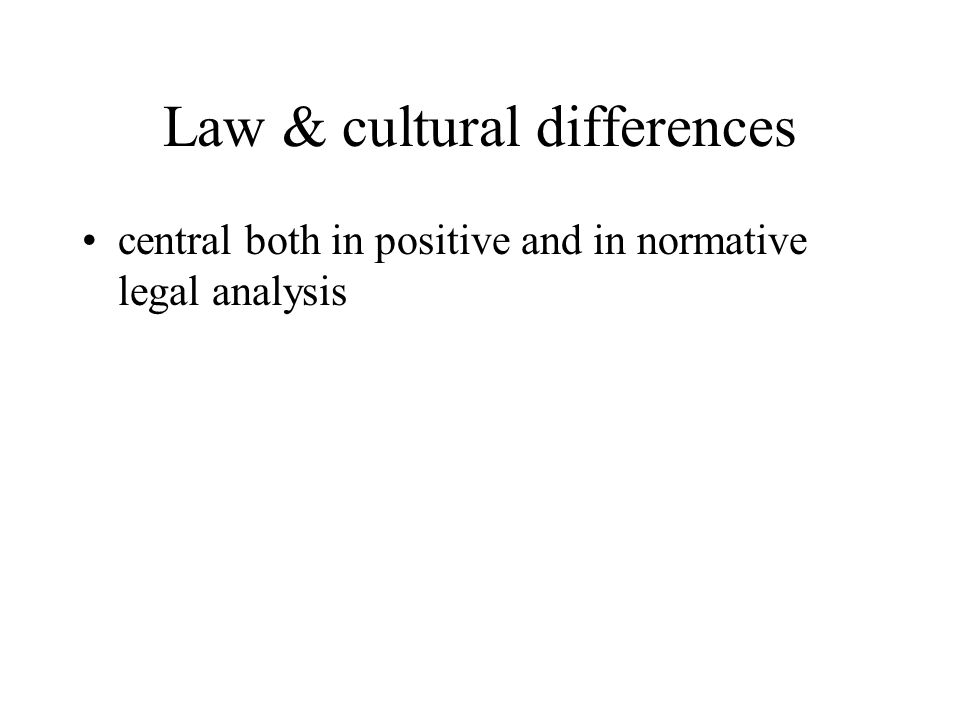 Law & cultural differences central both in positive and in normative legal analysis
