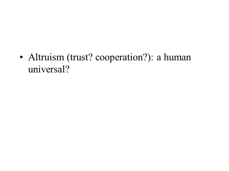 Altruism (trust cooperation ): a human universal