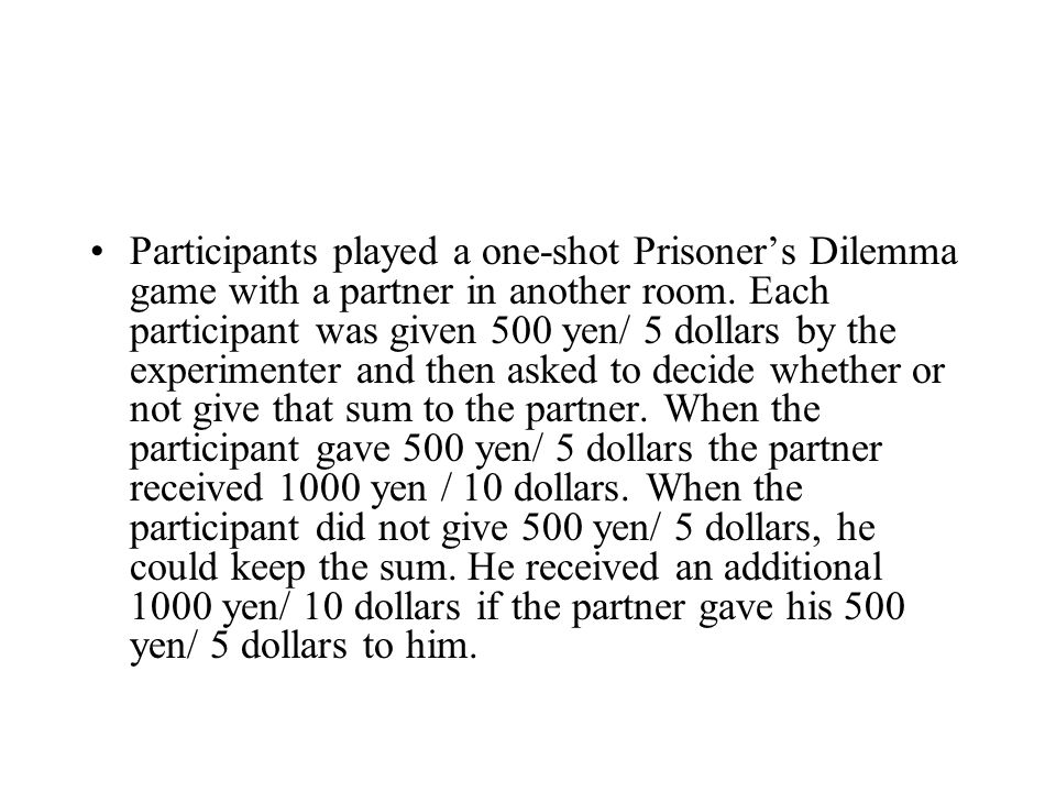 Participants played a one-shot Prisoner's Dilemma game with a partner in another room.