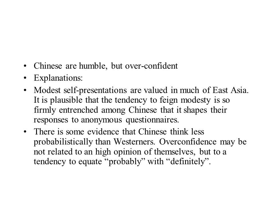 Chinese are humble, but over-confident Explanations: Modest self-presentations are valued in much of East Asia.