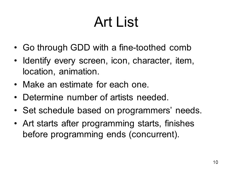 10 Art List Go through GDD with a fine-toothed comb Identify every screen, icon, character, item, location, animation.