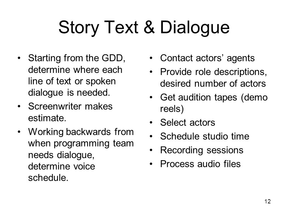 12 Story Text & Dialogue Starting from the GDD, determine where each line of text or spoken dialogue is needed.