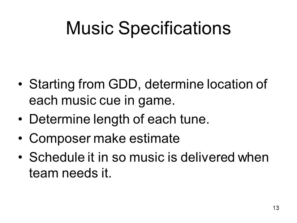 13 Music Specifications Starting from GDD, determine location of each music cue in game.