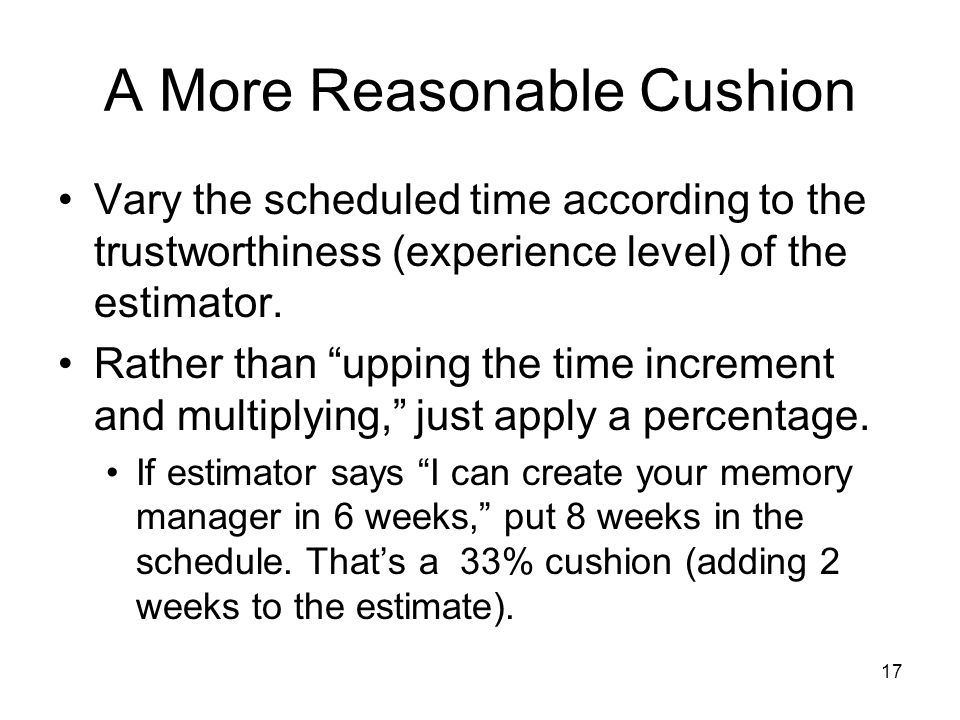 17 A More Reasonable Cushion Vary the scheduled time according to the trustworthiness (experience level) of the estimator.