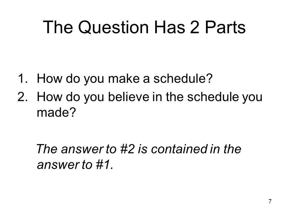 7 The Question Has 2 Parts 1.How do you make a schedule.