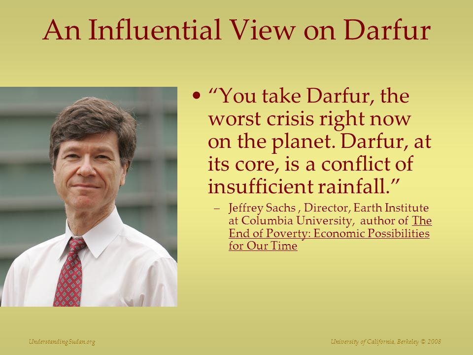 "An Influential View on Darfur ""You take Darfur, the worst crisis right now on the planet. Darfur, at its core, is a conflict of insufficient rainfall."