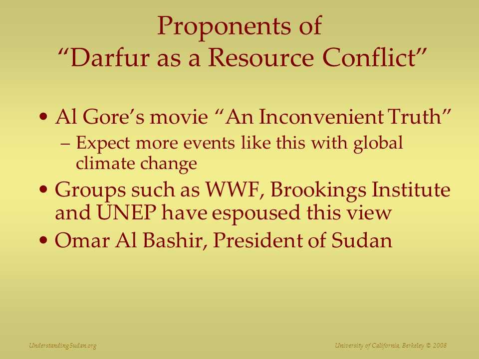 "Proponents of ""Darfur as a Resource Conflict"" Al Gore's movie ""An Inconvenient Truth"" –Expect more events like this with global climate change Groups"