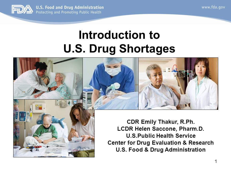 1 Introduction to U.S. Drug Shortages CDR Emily Thakur, R.Ph. LCDR Helen Saccone, Pharm.D. U.S.Public Health Service Center for Drug Evaluation & Rese
