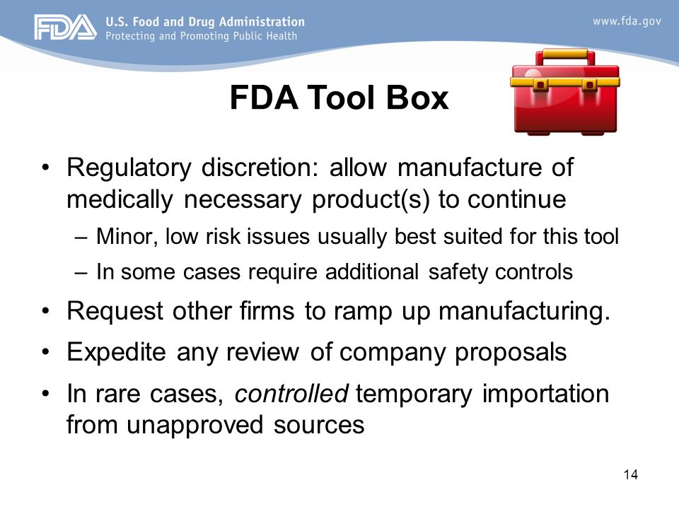 14 Regulatory discretion: allow manufacture of medically necessary product(s) to continue –Minor, low risk issues usually best suited for this tool –I