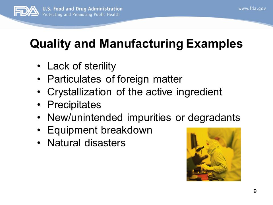 9 Quality and Manufacturing Examples Lack of sterility Particulates of foreign matter Crystallization of the active ingredient Precipitates New/uninte