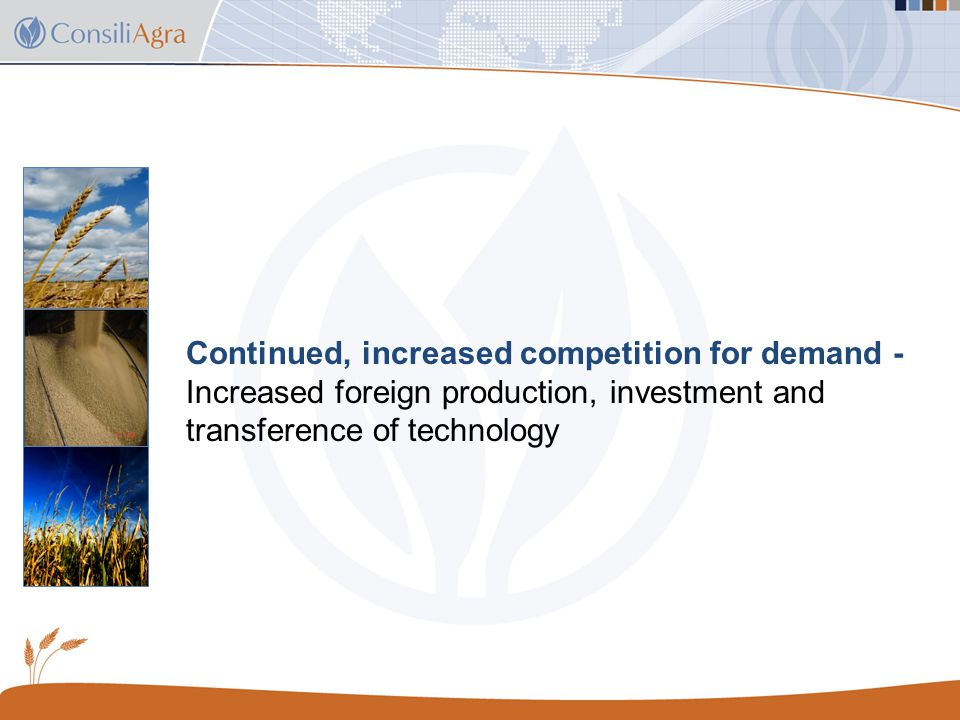Continued, increased competition for demand - Increased foreign production, investment and transference of technology