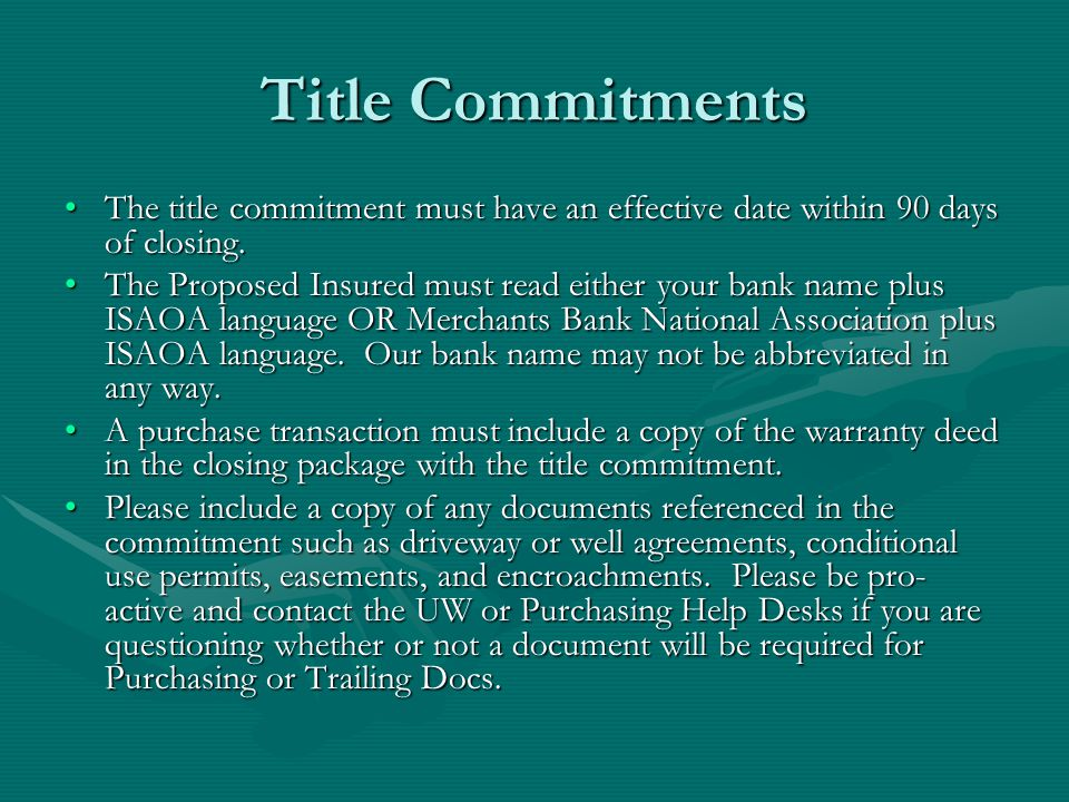 Title Commitments The title commitment must have an effective date within 90 days of closing.The title commitment must have an effective date within 90 days of closing.