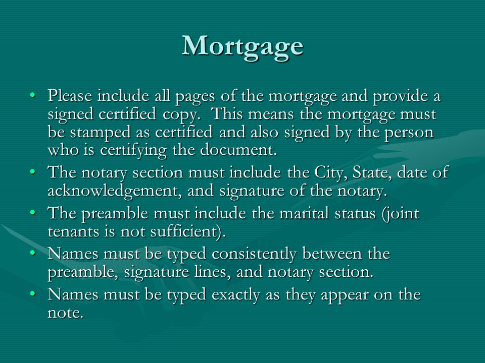 Mortgage Please include all pages of the mortgage and provide a signed certified copy. This means the mortgage must be stamped as certified and also s
