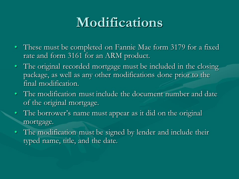 Modifications These must be completed on Fannie Mae form 3179 for a fixed rate and form 3161 for an ARM product.These must be completed on Fannie Mae