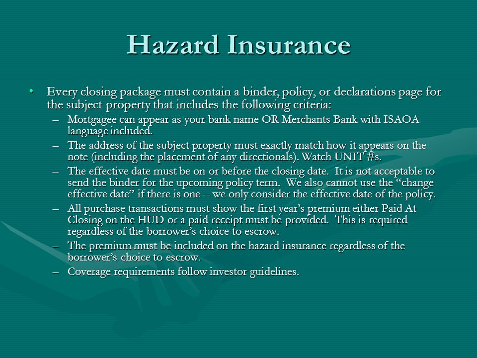 Hazard Insurance Every closing package must contain a binder, policy, or declarations page for the subject property that includes the following criter
