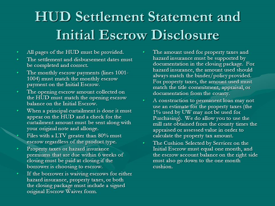 HUD Settlement Statement and Initial Escrow Disclosure All pages of the HUD must be provided.All pages of the HUD must be provided.