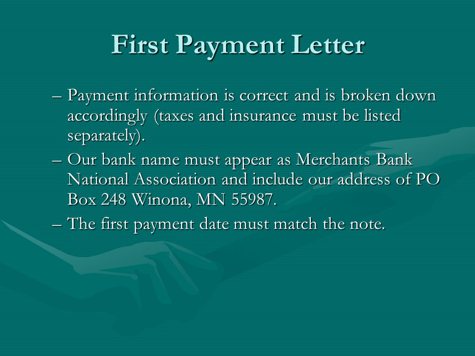 First Payment Letter –Payment information is correct and is broken down accordingly (taxes and insurance must be listed separately).