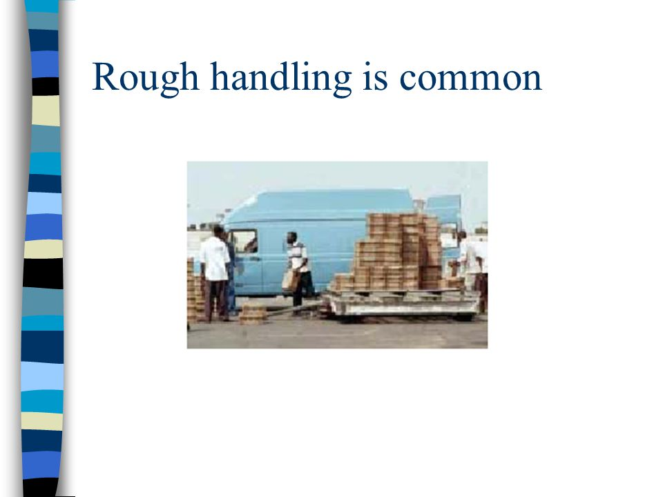 Rough handling is common