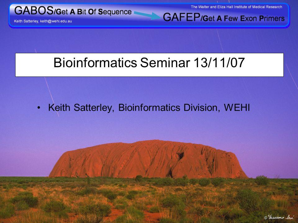 1 Keith Satterley, Bioinformatics Division, WEHI Bioinformatics Seminar 13/11/07