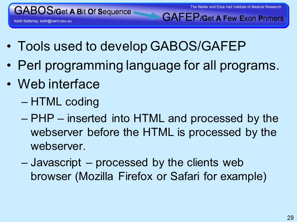 29 Tools used to develop GABOS/GAFEP Perl programming language for all programs.
