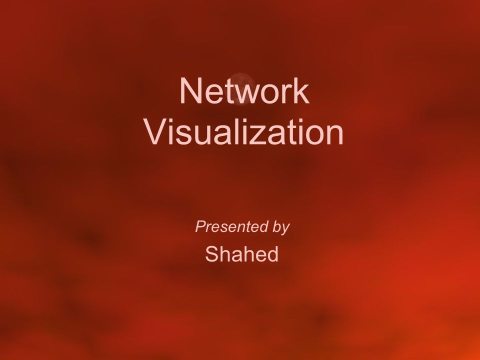 Network Visualization Presented by Shahed
