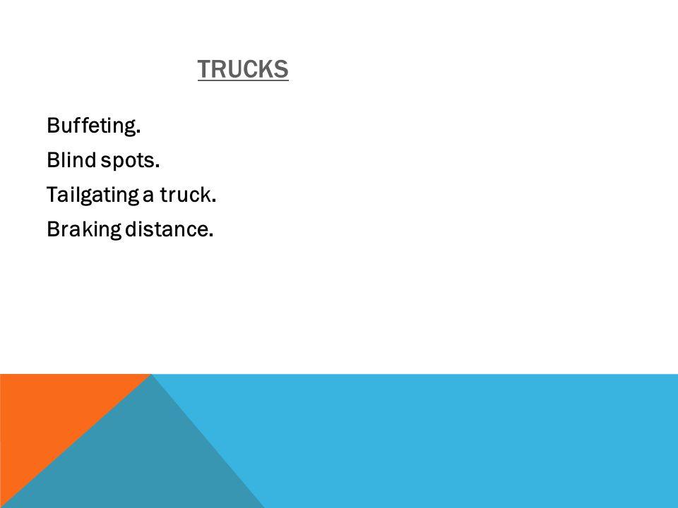 TRUCKS Buffeting. Blind spots. Tailgating a truck. Braking distance.