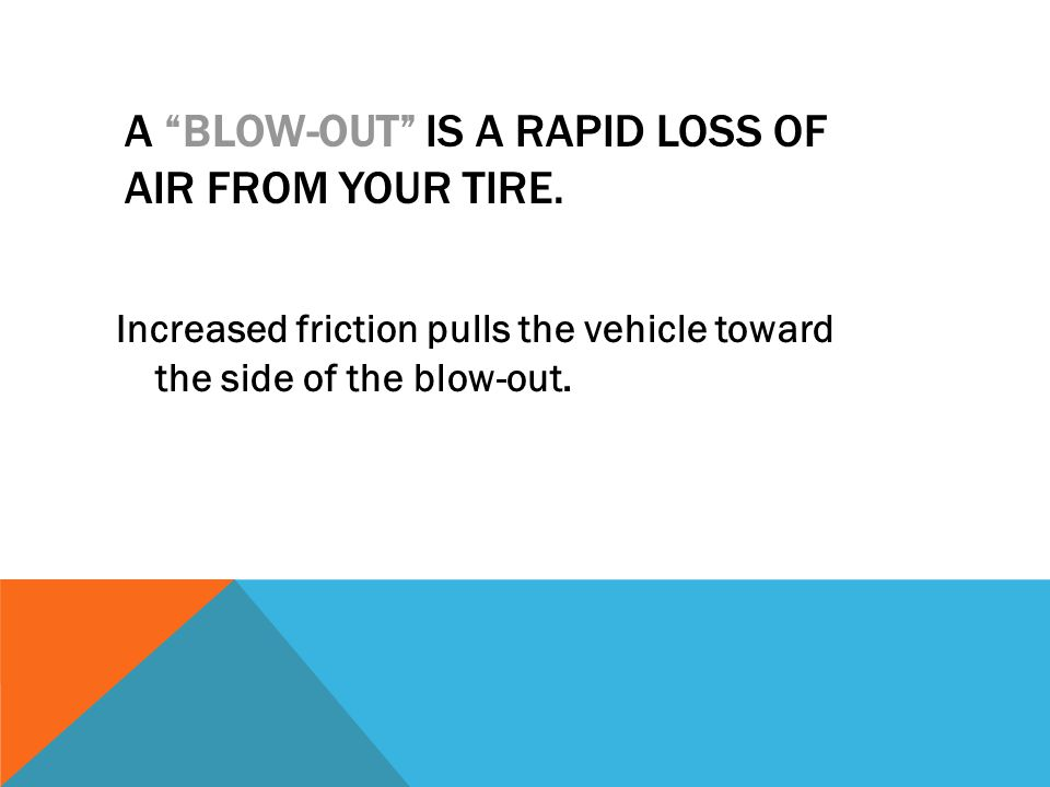 A BLOW-OUT IS A RAPID LOSS OF AIR FROM YOUR TIRE.