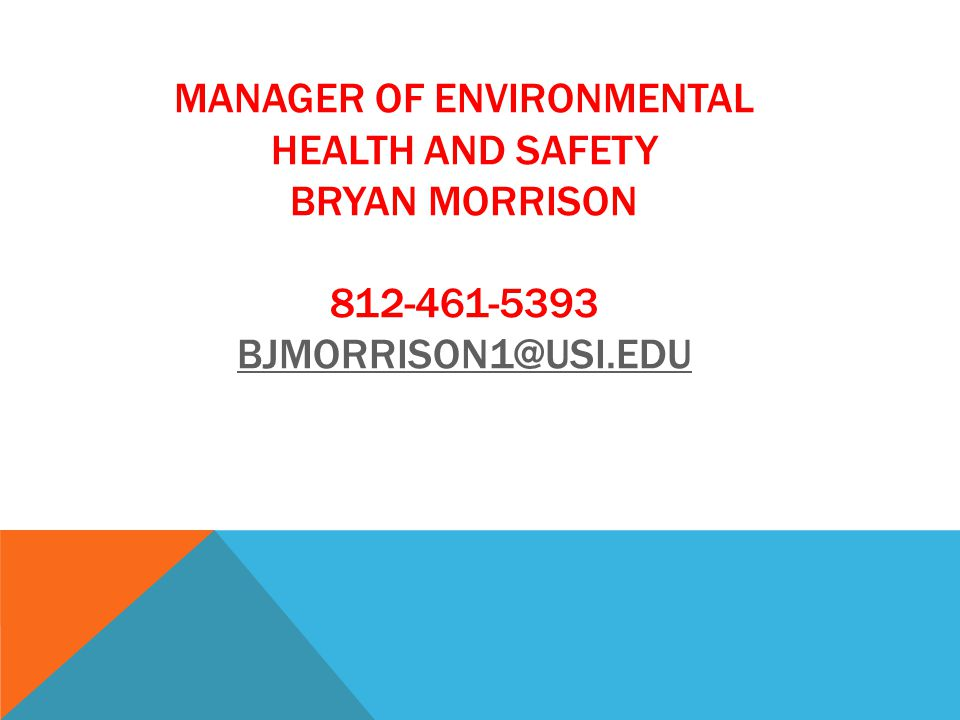 MANAGER OF ENVIRONMENTAL HEALTH AND SAFETY BRYAN MORRISON 812-461-5393 BJMORRISON1@USI.EDU BJMORRISON1@USI.EDU