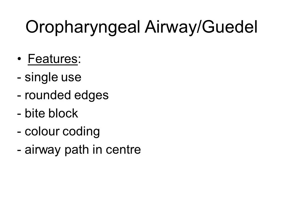Oropharyngeal Airway/Guedel Features: - single use - rounded edges - bite block - colour coding - airway path in centre