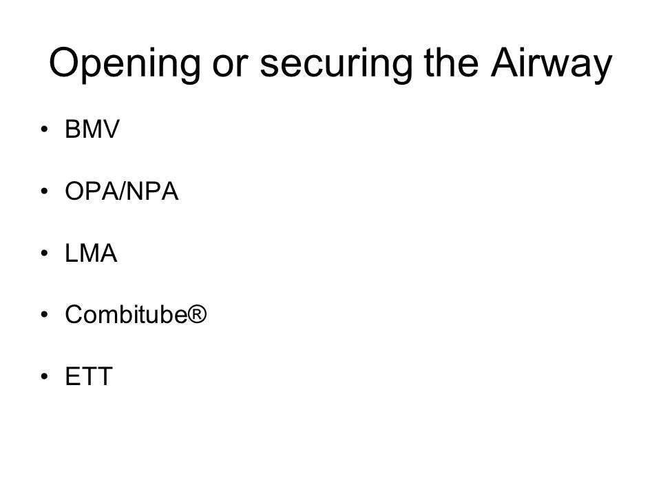 Opening or securing the Airway BMV OPA/NPA LMA Combitube® ETT