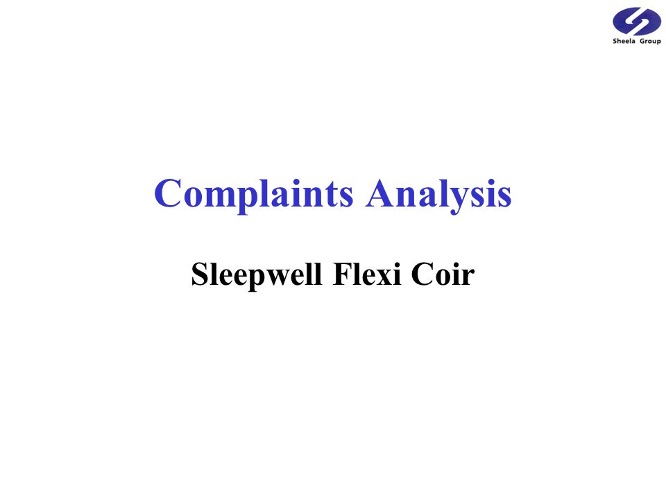 Complaints Analysis Sleepwell Flexi Coir