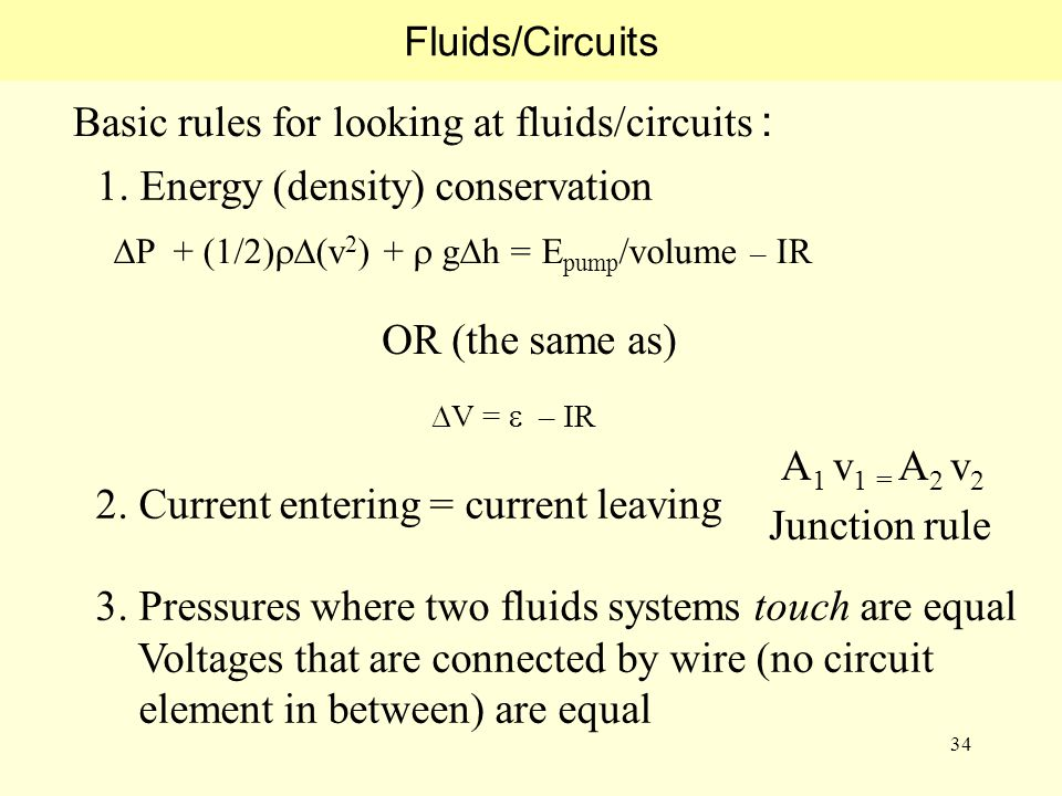 34 Fluids/Circuits Basic rules for looking at fluids/circuits : 1.