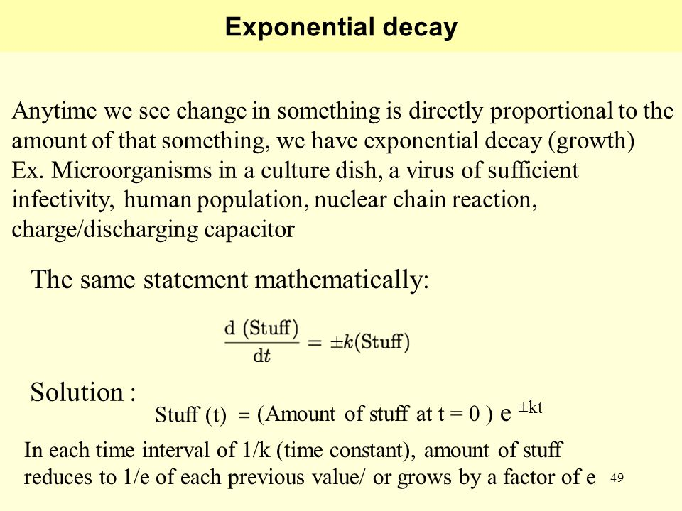 49 Exponential decay Anytime we see change in something is directly proportional to the amount of that something, we have exponential decay (growth) Ex.