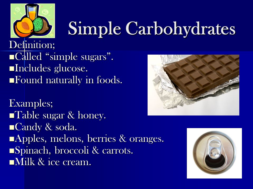 """Simple Carbohydrates Definition; Called """"simple sugars"""". Called """"simple sugars"""". Includes glucose. Includes glucose. Found naturally in foods. Found n"""