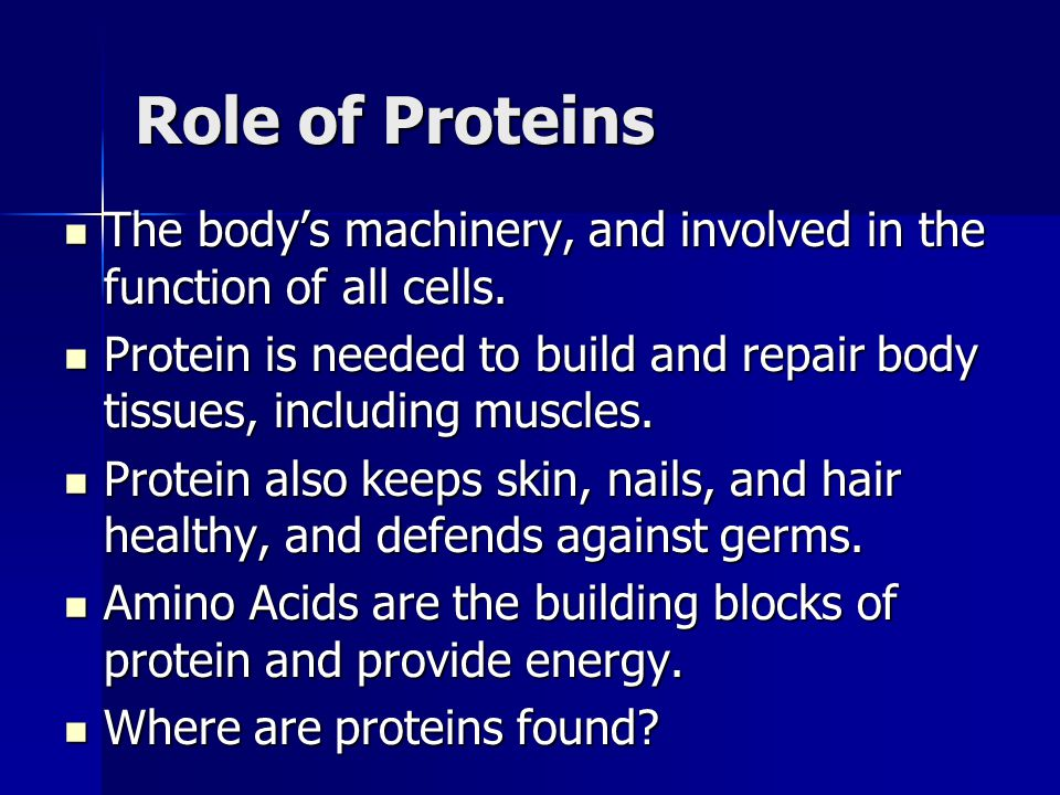 Role of Proteins The body's machinery, and involved in the function of all cells. The body's machinery, and involved in the function of all cells. Pro