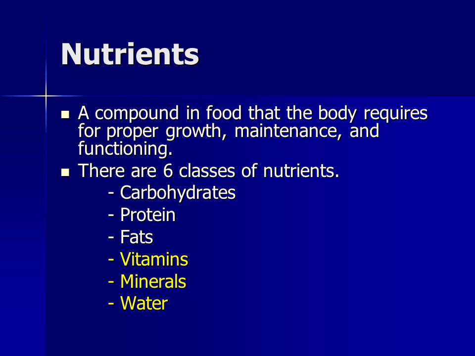 Nutrients A compound in food that the body requires for proper growth, maintenance, and functioning. A compound in food that the body requires for pro