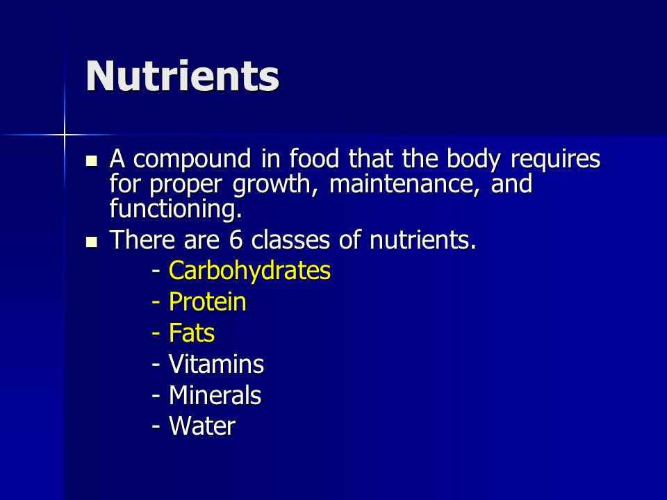 Nutrients A compound in food that the body requires for proper growth, maintenance, and functioning.