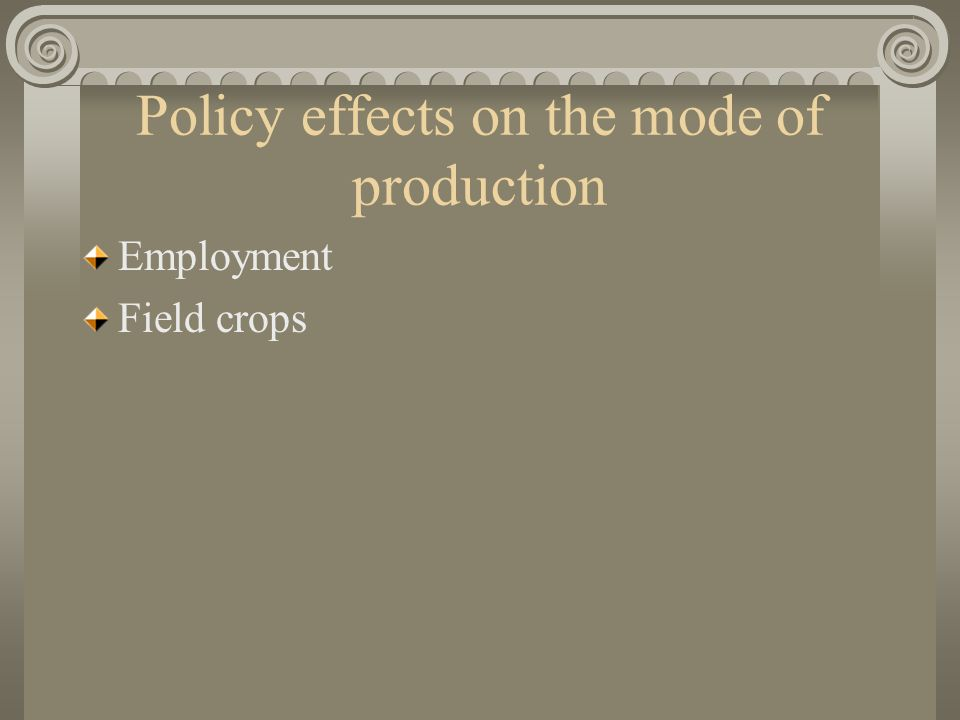 Policy effects on the mode of production Employment Field crops