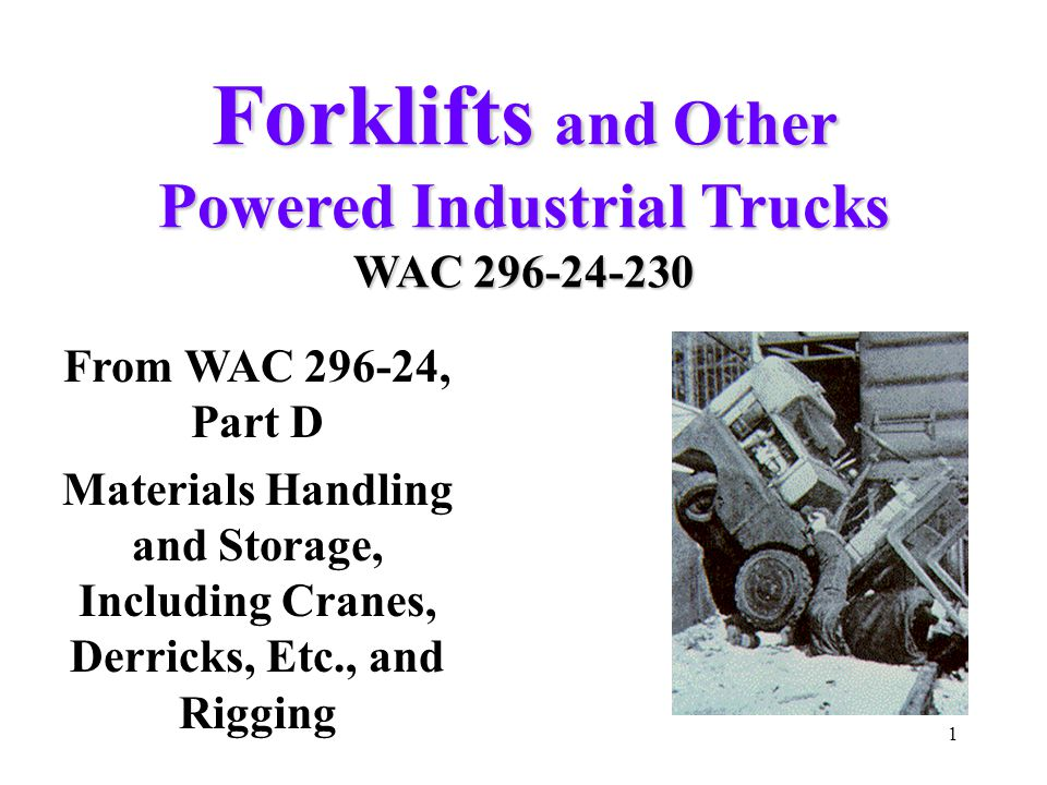 32 Truck-Related Topics Must receive from WAC296-24-23025(3)(a): – Operating instructions, warnings, and precautions for the types of truck the operator will be authorized to operate General instructions for forklifts General safety items Listed in the operator's manual