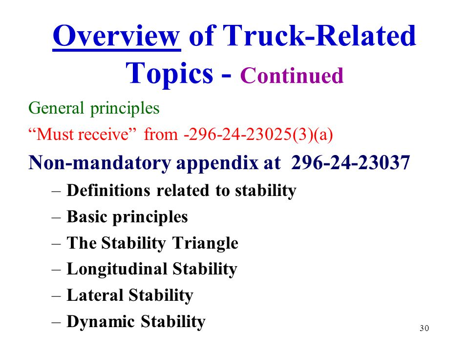 """30 Overview of Truck-Related Topics - Continued General principles """"Must receive"""" from -296-24-23025(3)(a) Non-mandatory appendix at 296-24-23037 –Def"""