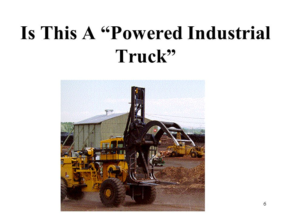 """6 Is This A """"Powered Industrial Truck"""""""
