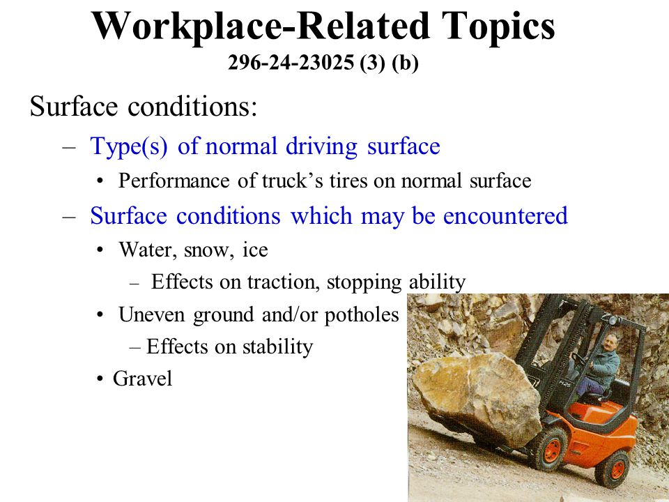69 Workplace-Related Topics 296-24-23025 (3) (b) Surface conditions: – Type(s) of normal driving surface Performance of truck's tires on normal surfac